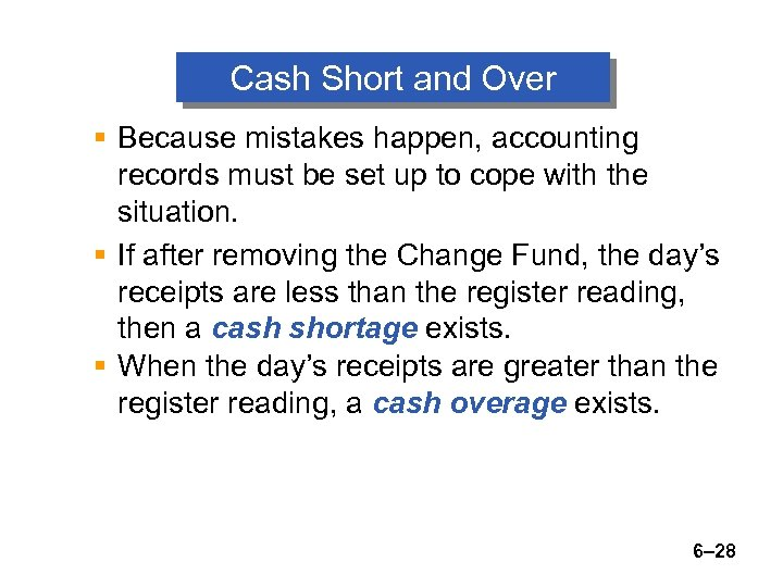 Cash Short and Over § Because mistakes happen, accounting records must be set up