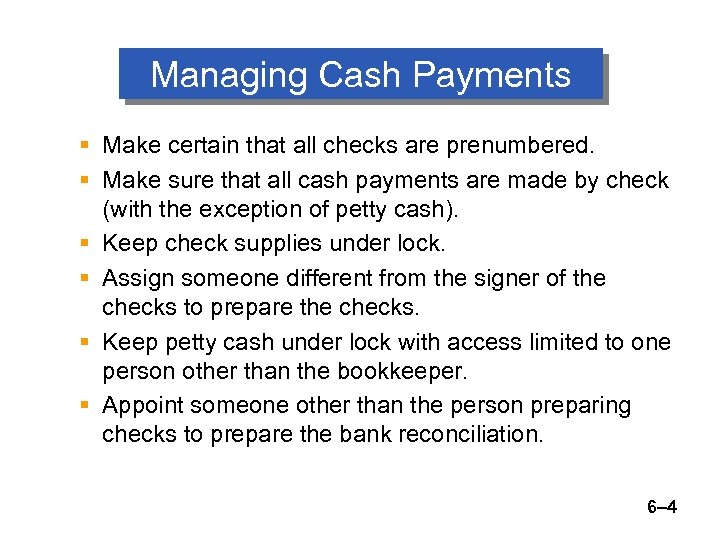 Managing Cash Payments § Make certain that all checks are prenumbered. § Make sure