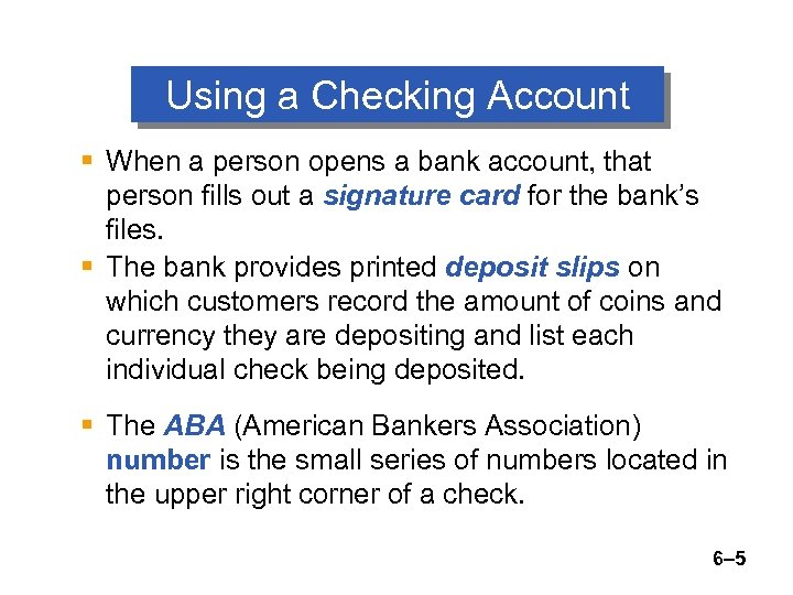 Using a Checking Account § When a person opens a bank account, that person