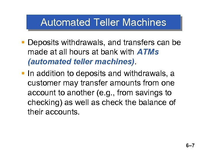 Automated Teller Machines § Deposits withdrawals, and transfers can be made at all hours
