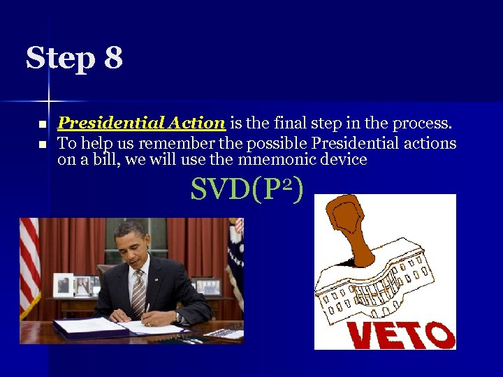 Step 8 n n Presidential Action is the final step in the process. To