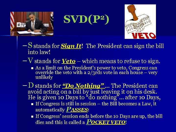 SVD(P 2) – S stands for Sign It! The President can sign the bill