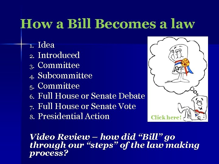 How a Bill Becomes a law 1. 2. 3. 4. 5. 6. 7. 8.