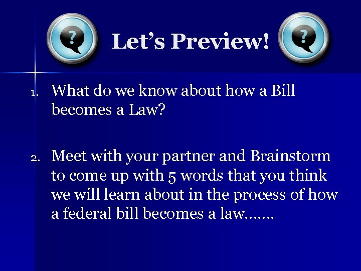 Let's Preview! 1. What do we know about how a Bill becomes a Law?