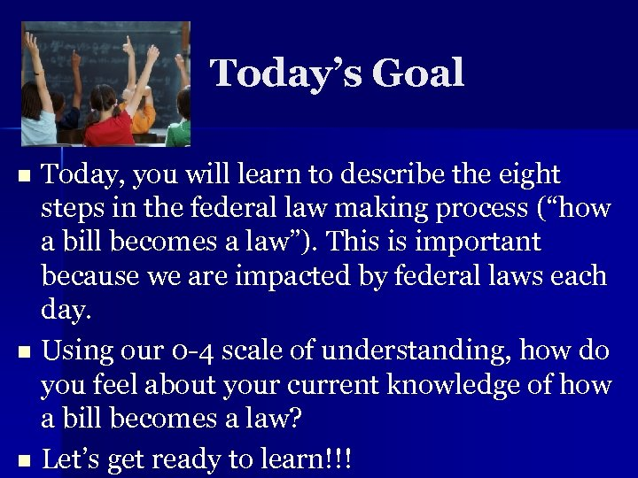Today's Goal Today, you will learn to describe the eight steps in the federal