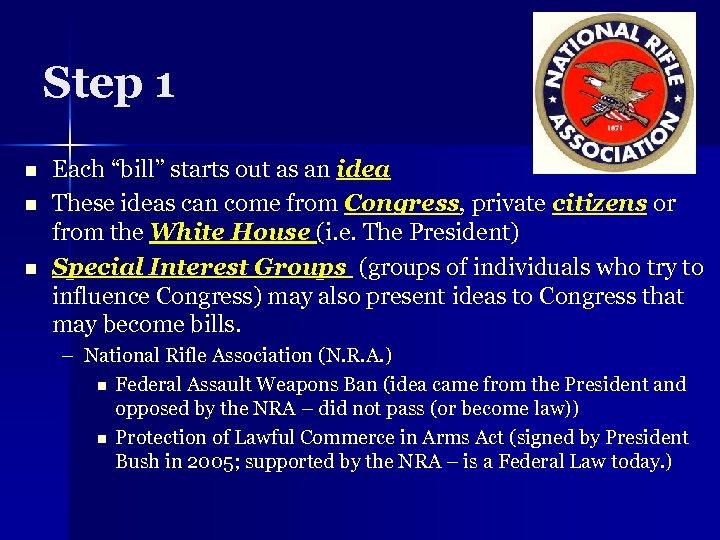 """Step 1 n n n Each """"bill"""" starts out as an idea These ideas"""