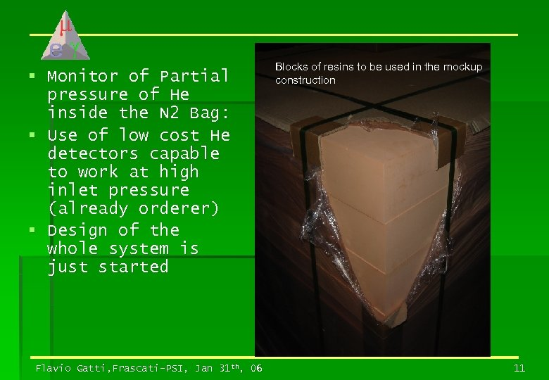 § Monitor of Partial pressure of He inside the N 2 Bag: § Use
