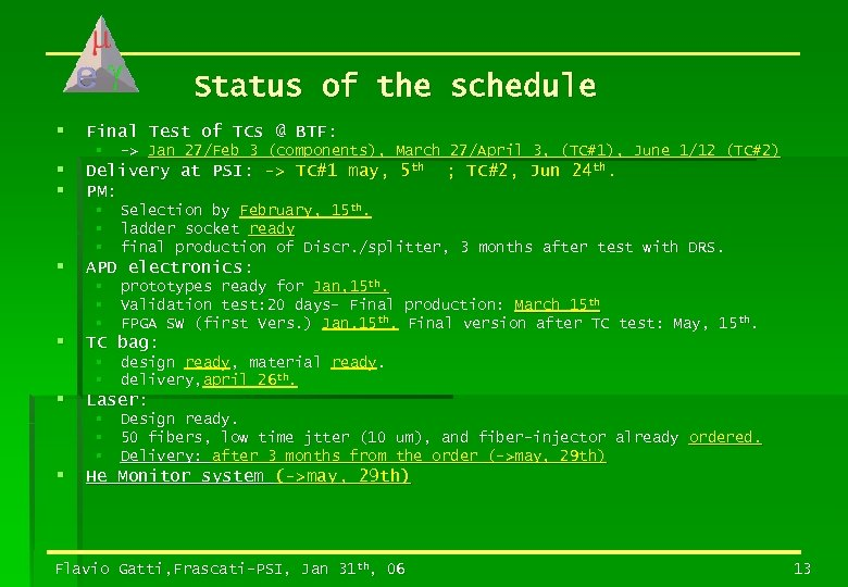 Status of the schedule § Final Test of TCs @ BTF: § § §