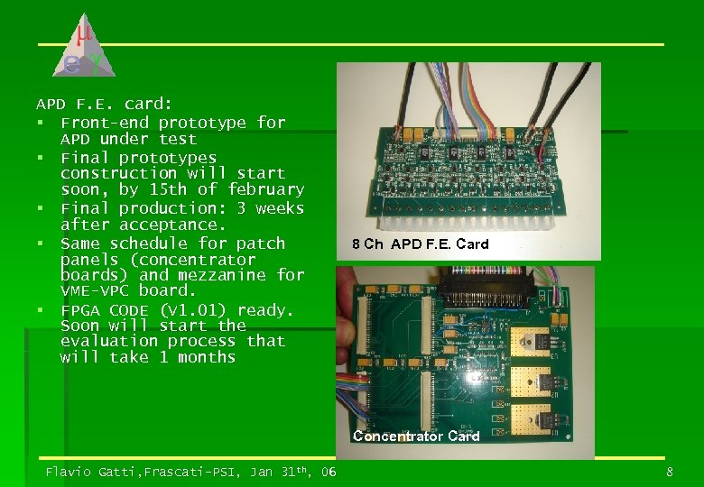 APD F. E. card: § Front-end prototype for APD under test § Final prototypes