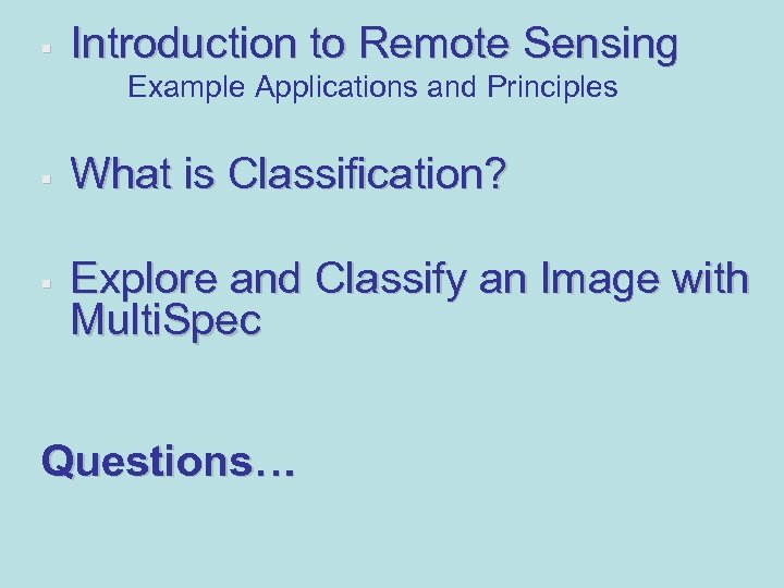 § Introduction to Remote Sensing Example Applications and Principles § § What is Classification?