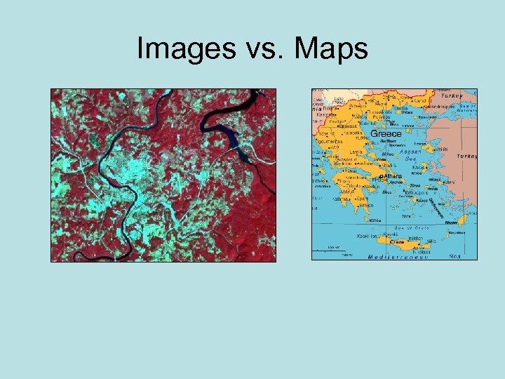 Images vs. Maps
