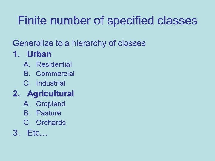 Finite number of specified classes Generalize to a hierarchy of classes 1. Urban A.