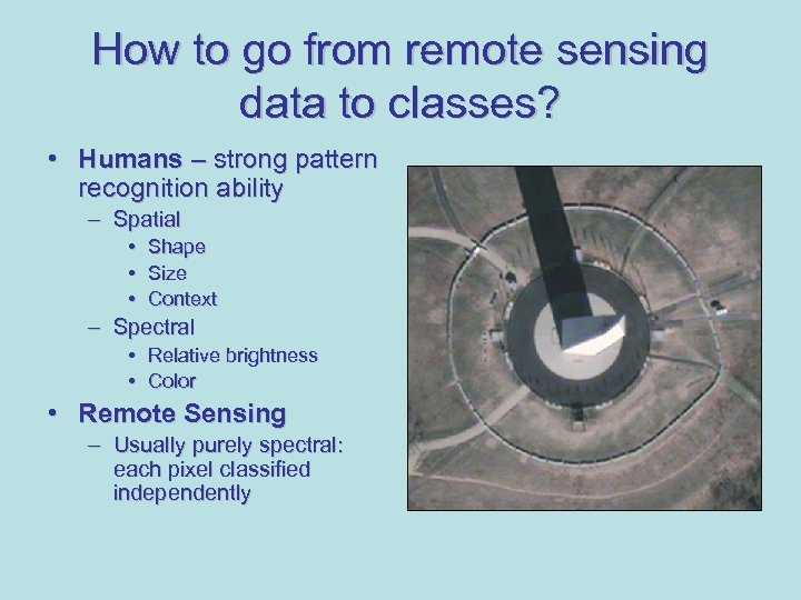 How to go from remote sensing data to classes? • Humans – strong pattern