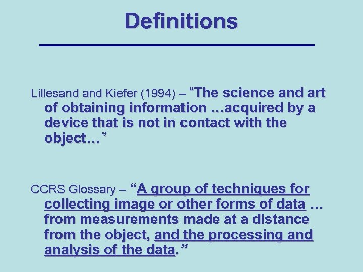 """Definitions Lillesand Kiefer (1994) – """"The science and art of obtaining information …acquired by"""