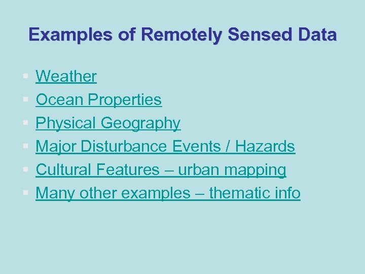 Examples of Remotely Sensed Data § § § Weather Ocean Properties Physical Geography Major