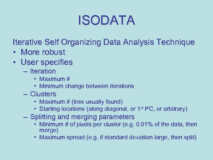 ISODATA Iterative Self Organizing Data Analysis Technique • More robust • User specifies –