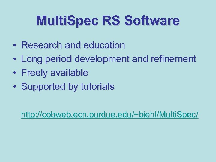 Multi. Spec RS Software • • Research and education Long period development and refinement