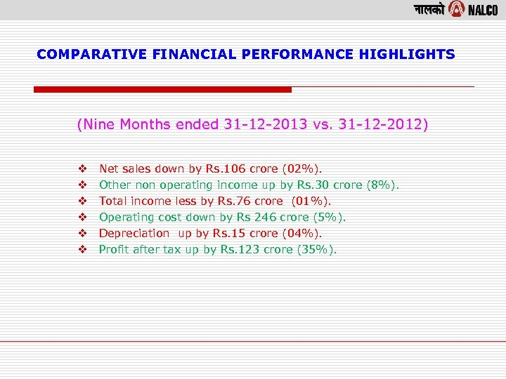 COMPARATIVE FINANCIAL PERFORMANCE HIGHLIGHTS (Nine Months ended 31 -12 -2013 vs. 31 -12 -2012)