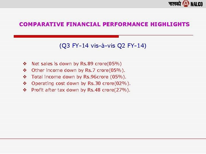 COMPARATIVE FINANCIAL PERFORMANCE HIGHLIGHTS (Q 3 FY-14 vis-à-vis Q 2 FY-14) v v v