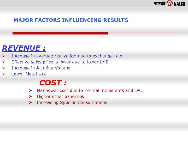 MAJOR FACTORS INFLUENCING RESULTS REVENUE : Ø Ø Increase in average realization due to