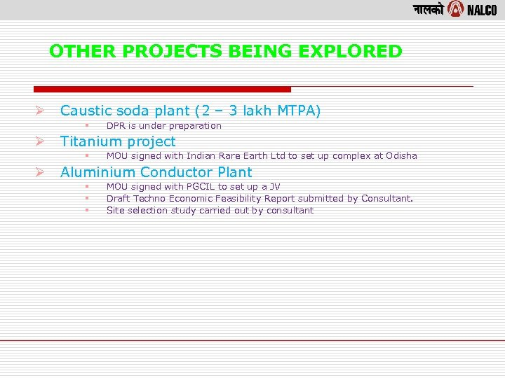 OTHER PROJECTS BEING EXPLORED Ø Caustic soda plant (2 – 3 lakh MTPA) §