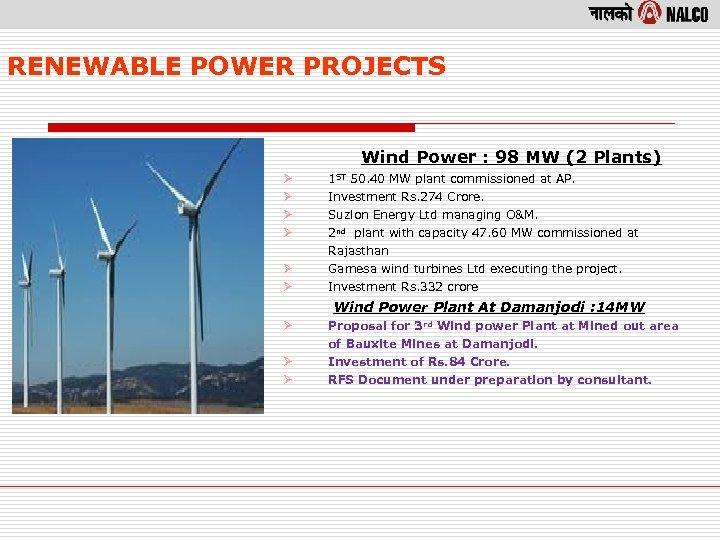 RENEWABLE POWER PROJECTS Wind Power : 98 MW (2 Plants) Ø Ø Ø 1