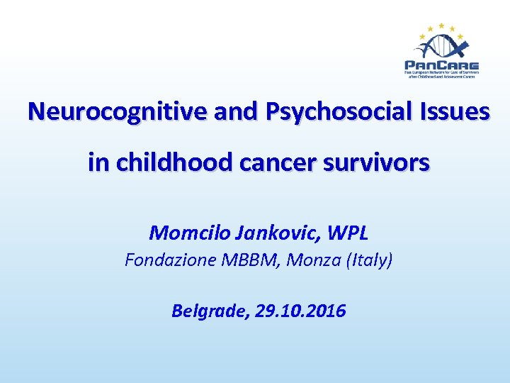 Neurocognitive and Psychosocial Issues in childhood cancer survivors Momcilo Jankovic, WPL Fondazione MBBM, Monza