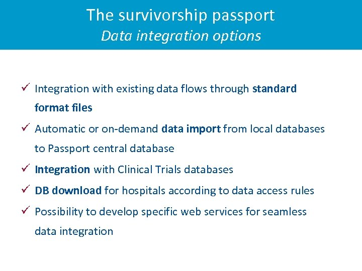 The survivorship passport Data integration options Integration with existing data flows through standard format
