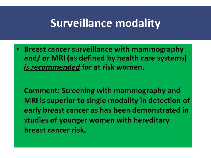 Surveillance modality • Breast cancer surveillance with mammography and/ or MRI (as defined by