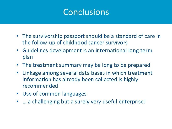 Conclusions • The survivorship passport should be a standard of care in the follow-up