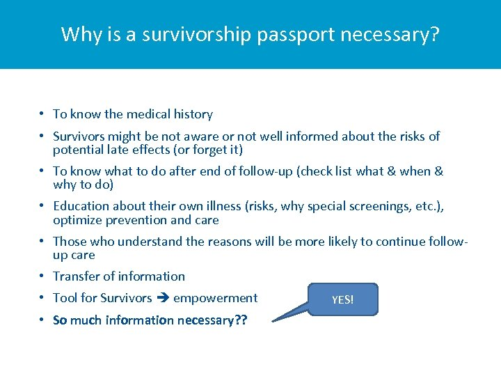 Why is a survivorship passport necessary? • To know the medical history • Survivors