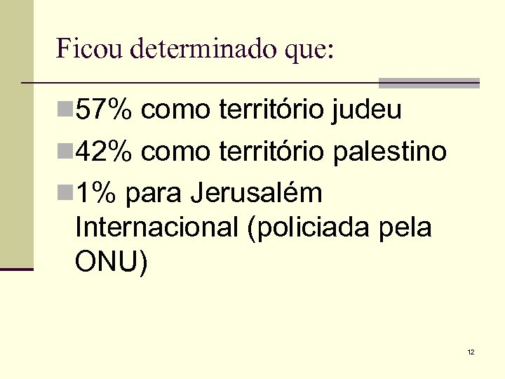 Ficou determinado que: n 57% como território judeu n 42% como território palestino n