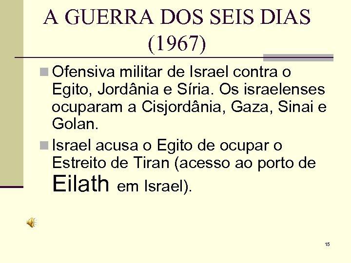 A GUERRA DOS SEIS DIAS (1967) n Ofensiva militar de Israel contra o Egito,