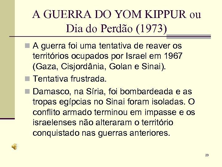A GUERRA DO YOM KIPPUR ou Dia do Perdão (1973) n A guerra foi