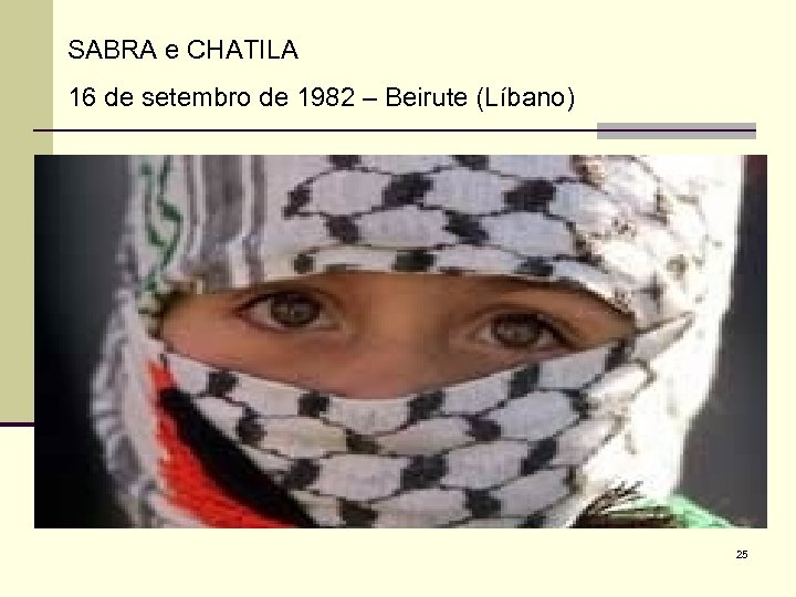 SABRA e CHATILA 16 de setembro de 1982 – Beirute (Líbano) 25