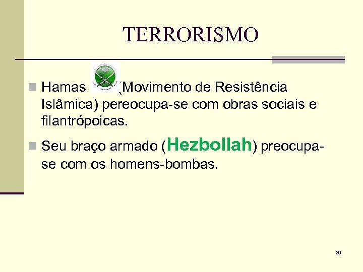 TERRORISMO n Hamas (Movimento de Resistência Islâmica) pereocupa-se com obras sociais e filantrópoicas. n