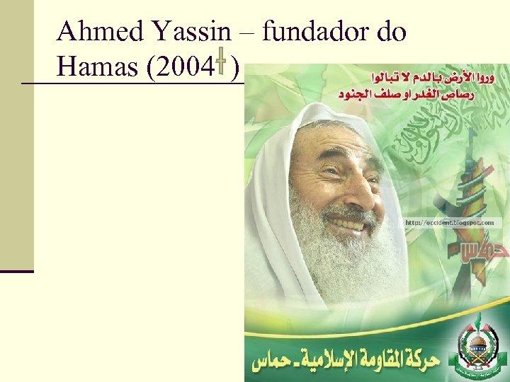 Ahmed Yassin – fundador do Hamas (2004 ) 30