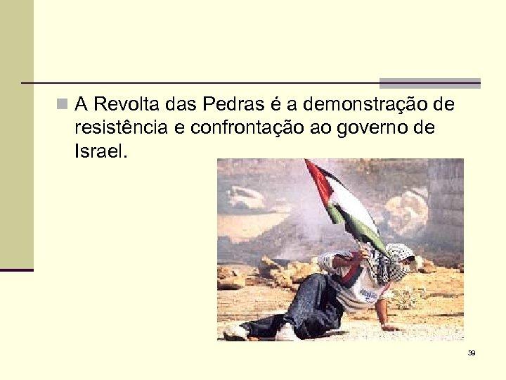 n A Revolta das Pedras é a demonstração de resistência e confrontação ao governo