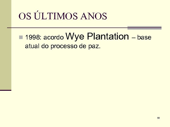 OS ÚLTIMOS ANOS n 1998: acordo Wye Plantation – base atual do processo de