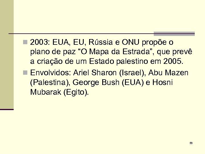 """n 2003: EUA, EU, Rússia e ONU propõe o plano de paz """"O Mapa"""