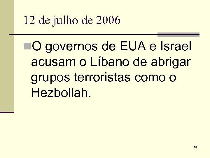 12 de julho de 2006 n. O governos de EUA e Israel acusam o