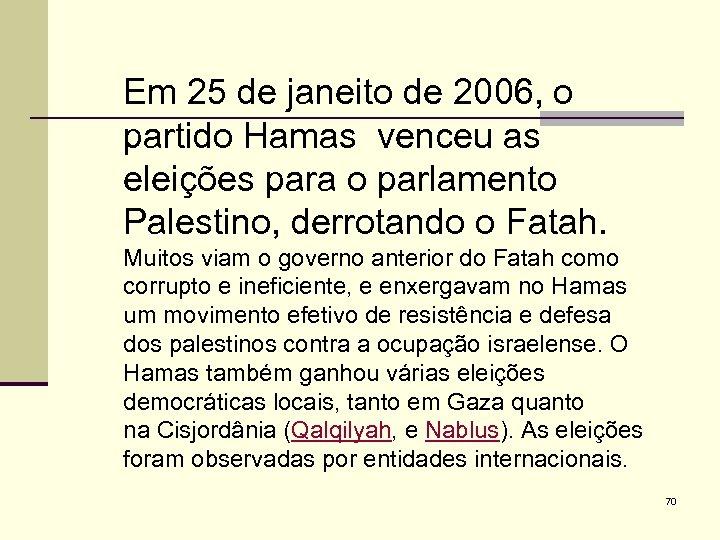 Em 25 de janeito de 2006, o partido Hamas venceu as eleições para o