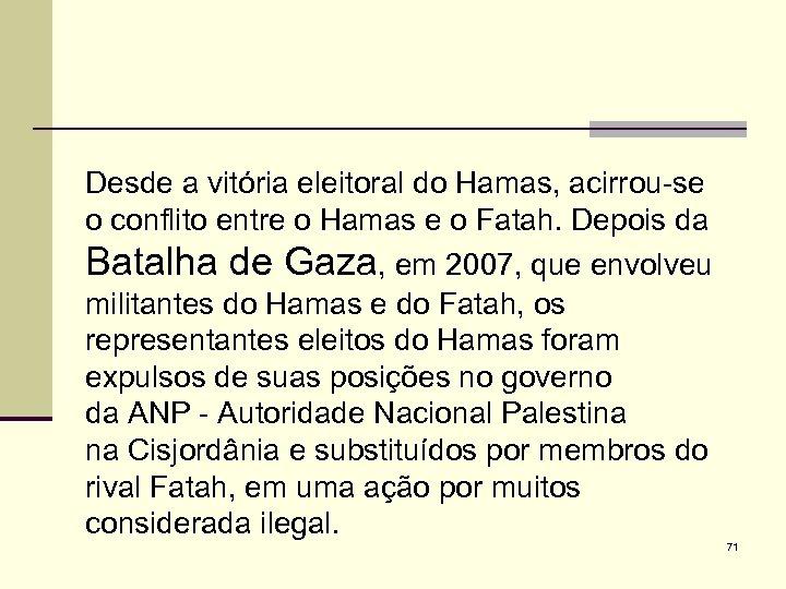 Desde a vitória eleitoral do Hamas, acirrou-se o conflito entre o Hamas e o
