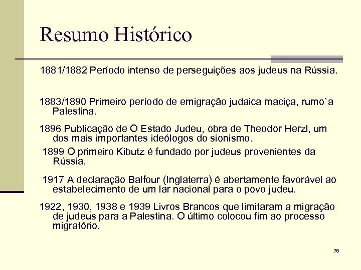 Resumo Histórico 1881/1882 Período intenso de perseguições aos judeus na Rússia. 1883/1890 Primeiro período