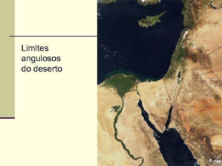 Limites angulosos do deserto 78