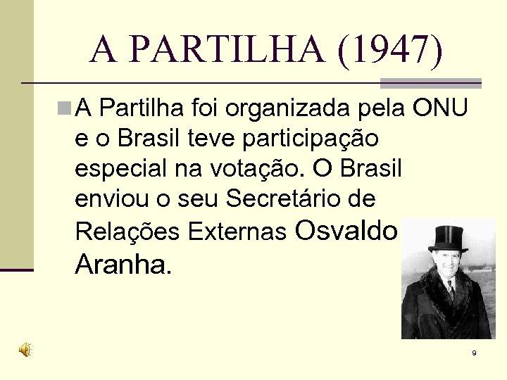 A PARTILHA (1947) n A Partilha foi organizada pela ONU e o Brasil teve