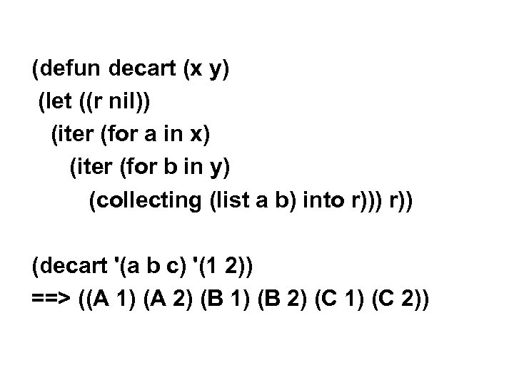 (defun decart (x y) (let ((r nil)) (iter (for a in x) (iter (for