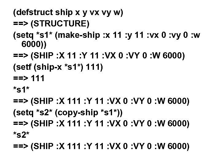 (defstruct ship x y vx vy w) ==> (STRUCTURE) (setq *s 1* (make-ship :