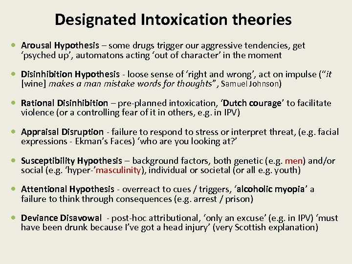 Designated Intoxication theories Arousal Hypothesis – some drugs trigger our aggressive tendencies, get 'psyched