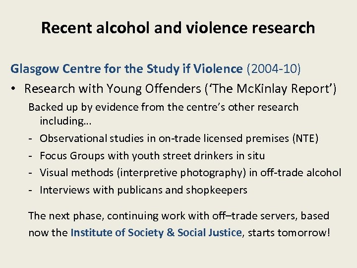 Recent alcohol and violence research Glasgow Centre for the Study if Violence (2004 -10)